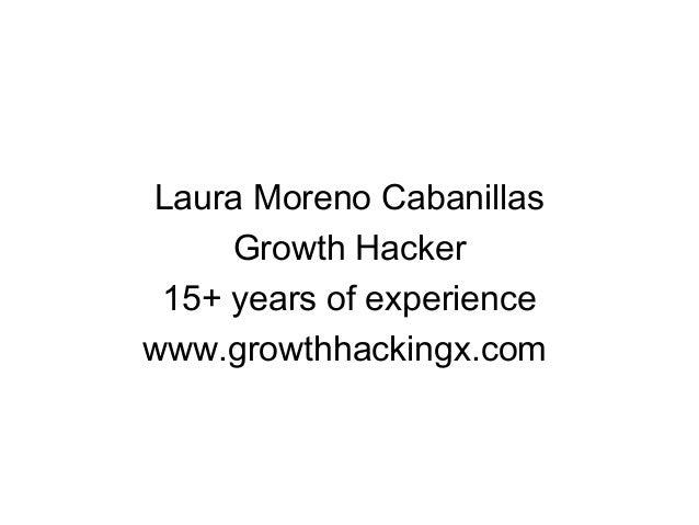 Laura Moreno Cabanillas  Growth Hacker  15+ years of experience  www.growthhackingx.com