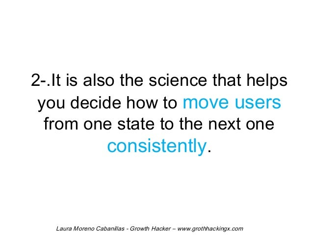 2-.It is also the science that helps  you decide how to move users  from one state to the next one  consistently.  Laura M...