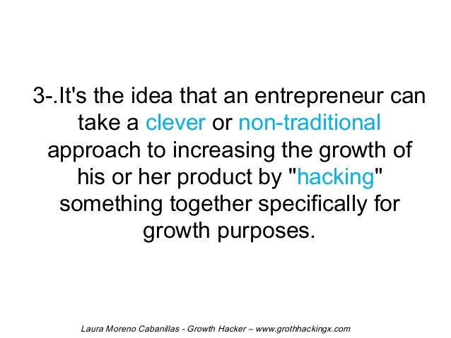 3-.It's the idea that an entrepreneur can  take a clever or non-traditional  approach to increasing the growth of  his or ...