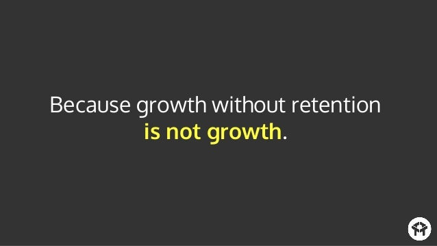 Retention is the single most important strategy for growth.