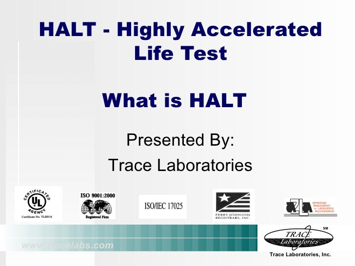 HALT - Highly Accelerated Life Test What is HALT Presented By: Trace Laboratories