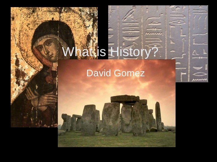 What is History? David Gomez