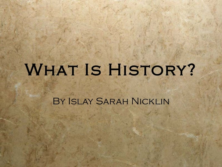 What Is History? By Islay Sarah Nicklin