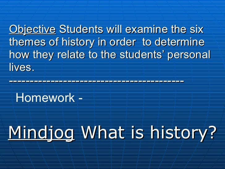 Objective  Students will examine the six themes of history in order  to determine how they relate to the students' persona...