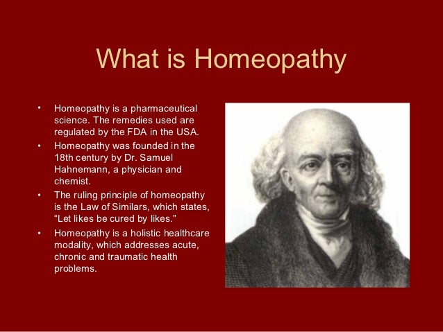 What is Homeopathy•   Homeopathy is a pharmaceutical    science. The remedies used are    regulated by the FDA in the USA....