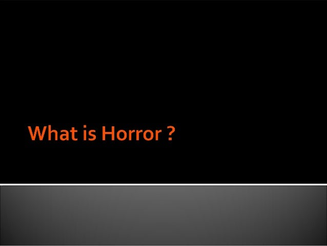  Horror is a genre of film. the aim of horror films are to gain a negative  emotional reaction from the audience by subje...