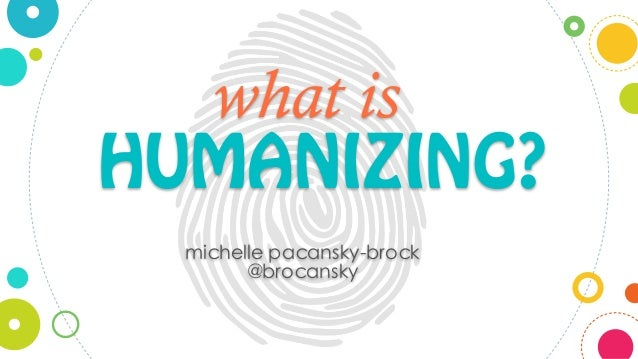 HUMANIZING? what is michelle pacansky-brock @brocansky