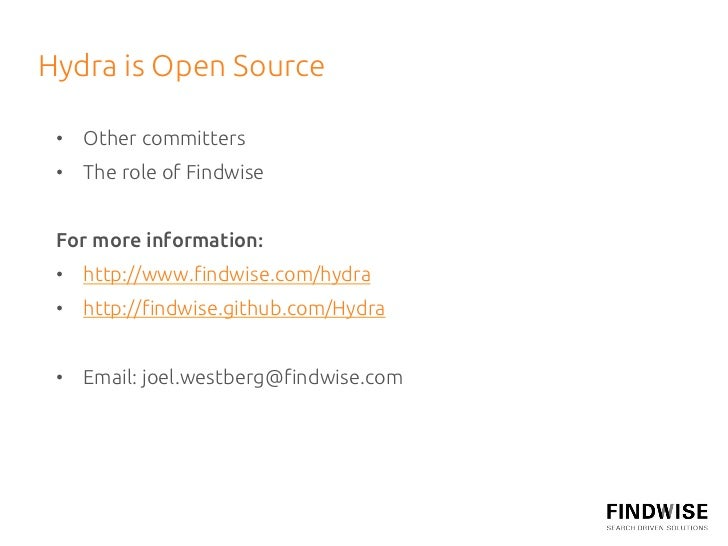 Hydra is Open Source • Other committers • The role of Findwise For more information: • http://www.findwise.com/hydra...