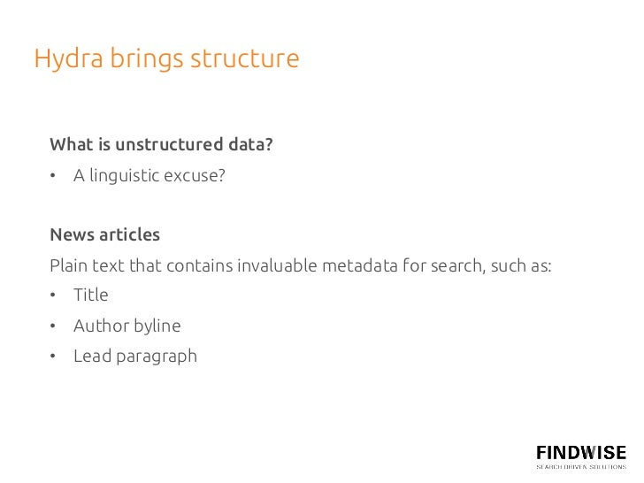 Hydra brings structure  What is unstructured data? • A linguistic excuse? News articles Plain text that contains inv...