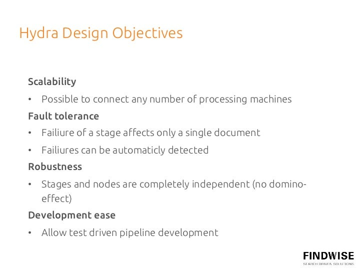 Hydra Design Objectives  Scalability  • Possible to connect any number of processing machines Fault tolerance • Fai...