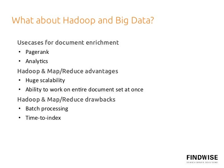 What about Hadoop and Big Data?  Usecases for document enrichment • Pagerank  • Analy+cs  Hadoop & Map/Reduce adv...