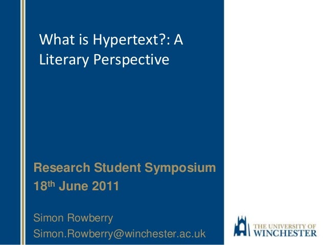 What is Hypertext?: A Literary Perspective Research Student Symposium 18th June 2011 Simon Rowberry Simon.Rowberry@winches...