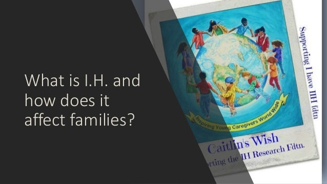 What is I.H. and how does it affect families?