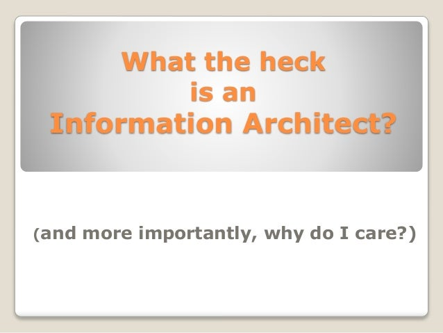 What the heck  is an  Information Architect?  (and more importantly, why do I care?)