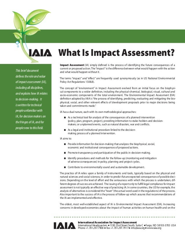 What Is Impact Assessment?                                 Impact Assessment (IA) simply defined is the process of identify...