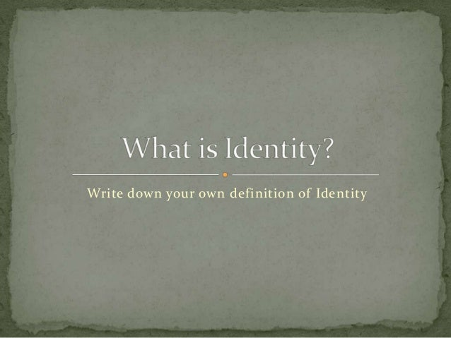 Write down your own definition of Identity