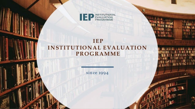 IEP INSTITUTIONAL EVALUATION PROGRAMME since 1994