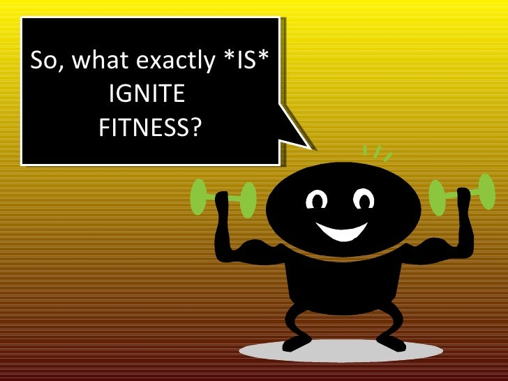 So, what exactly *IS* IGNITE  FITNESS?