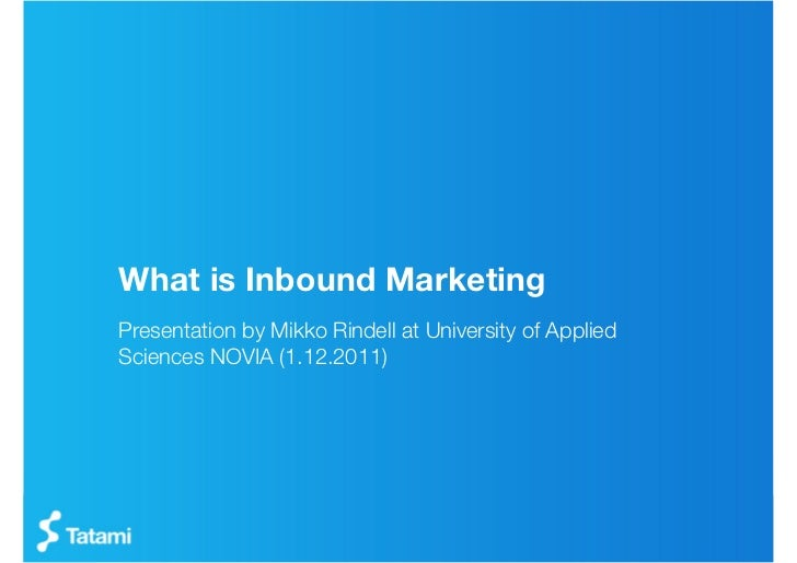 What is Inbound MarketingPresentation by Mikko Rindell at University of AppliedSciences NOVIA (1.12.2011)