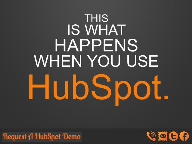 THIS  IS WHAT  HAPPENS  WHEN YOU USE  HubSpot.