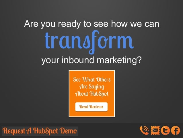 Are you ready to see how we can  transform  your inbound marketing? See What Others Are Saying About HubSpot Read Reviews