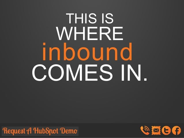 THIS IS  WHERE  inbound  COMES IN.