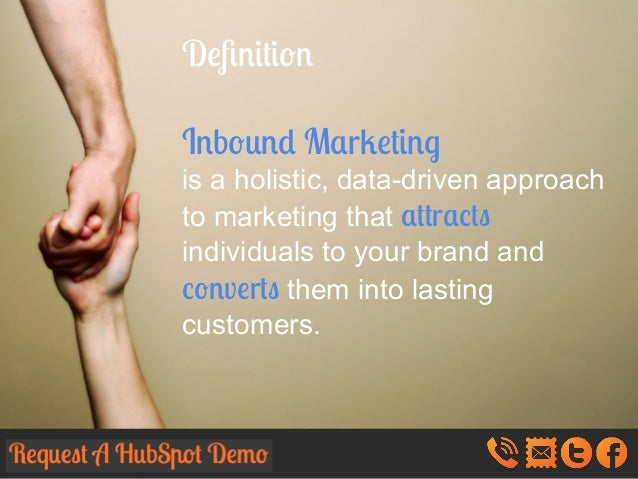 Definition Inbound Marketing is a holistic, data-driven approach to marketing that attracts individuals to your brand and c...