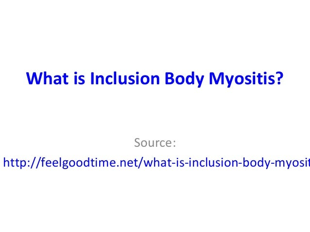 What is Inclusion Body Myositis?Source:http://feelgoodtime.net/what-is-inclusion-body-myosit
