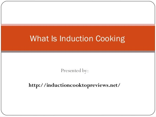 Presented by: http://inductioncooktopreviews.net/ What Is Induction Cooking