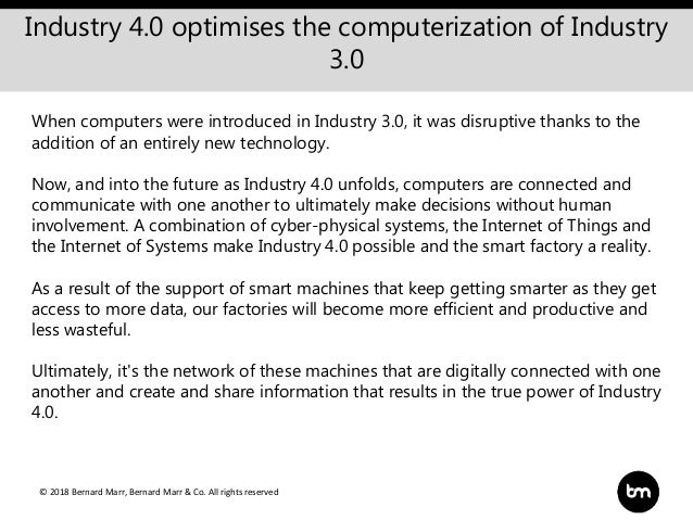 © 2018 Bernard Marr, Bernard Marr & Co. All rights reserved Introduction Industry 4.0 optimises the computerization of Ind...