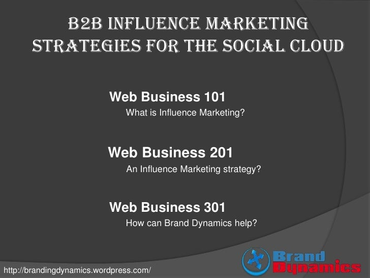 B2B Influence Marketing        strategies for the Social Cloud                             Web Business 101               ...