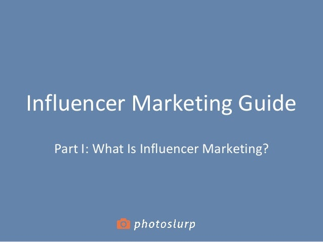 Influencer Marketing Guide Part I: What Is Influencer Marketing?