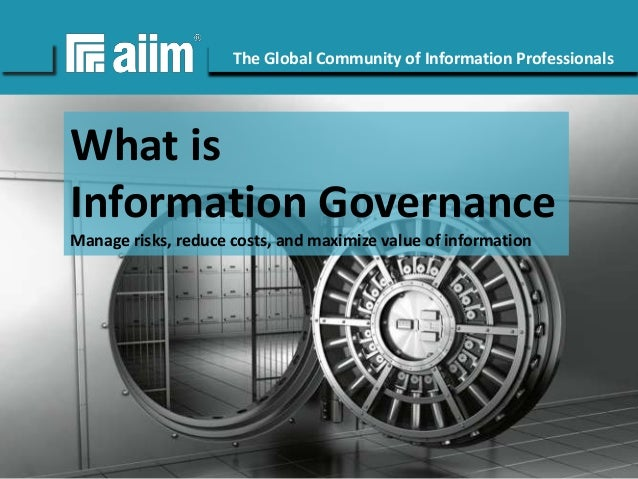 #AIIM  The Global Community of Information Professionals  What is Information Governance Manage risks, reduce costs, and m...