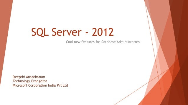 SQL Server - 2012                                 Cool new features for Database AdministratorsDeepthi AnantharamTechnolog...