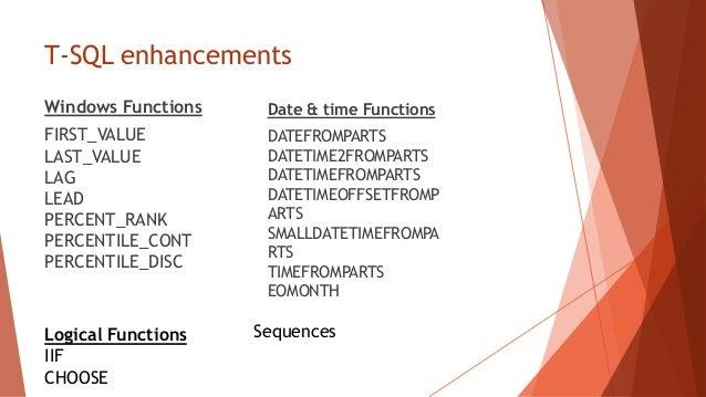T-SQL enhancementsWindows Functions    Date & time FunctionsFIRST_VALUE          DATEFROMPARTSLAST_VALUE           DATETIM...