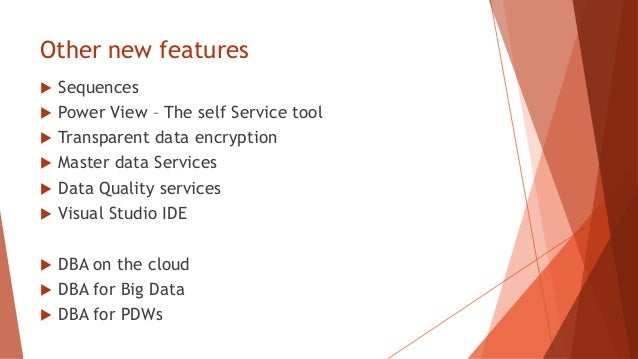 Other new features   Sequences   Power View – The self Service tool   Transparent data encryption   Master data Servic...