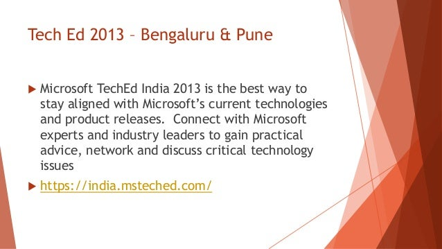 Tech Ed 2013 – Bengaluru & Pune   Microsoft TechEd India 2013 is the best way to    stay aligned with Microsoft's current...