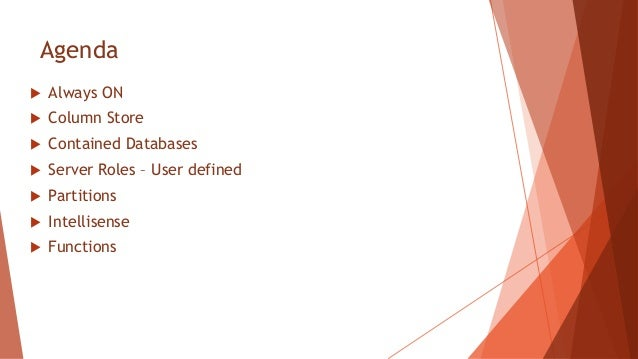Agenda   Always ON   Column Store   Contained Databases   Server Roles – User defined   Partitions   Intellisense  ...