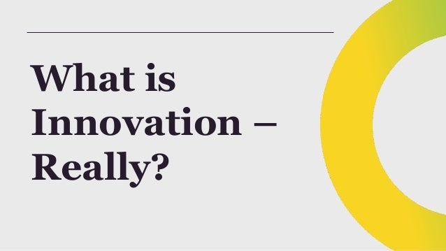 What is Innovation – Really?