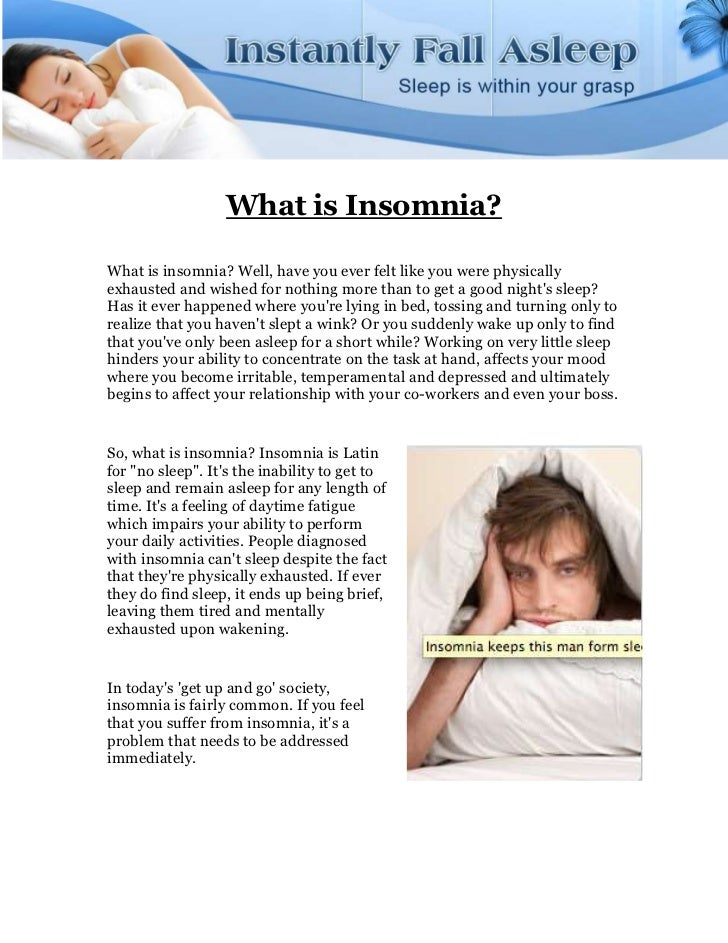 What is Insomnia?What is insomnia? Well, have you ever felt like you were physicallyexhausted and wished for nothing more ...
