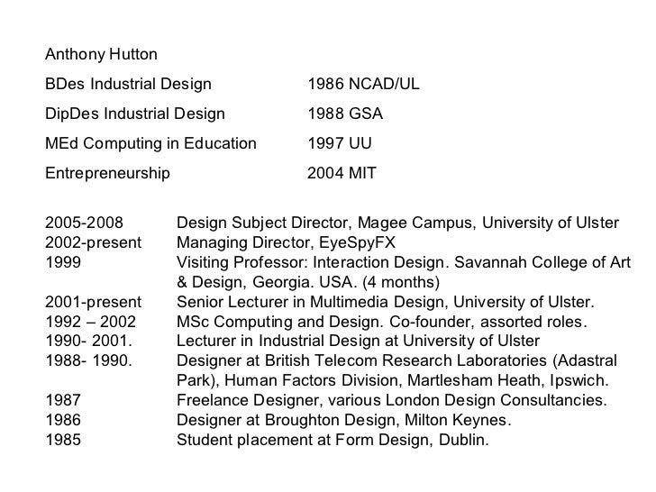 Anthony HuttonBDes Industrial Design               1986 NCAD/ULDipDes Industrial Design             1988 GSAMEd Computing ...