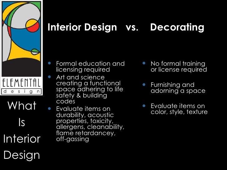 Interior Design vs. Decorating \u003cul\u003e\u003cli\u003eFormal education and licensing required ...