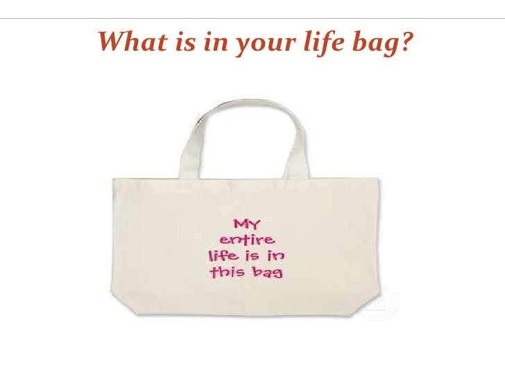 What Is In Your Life Bag  e28c4934e2ce0
