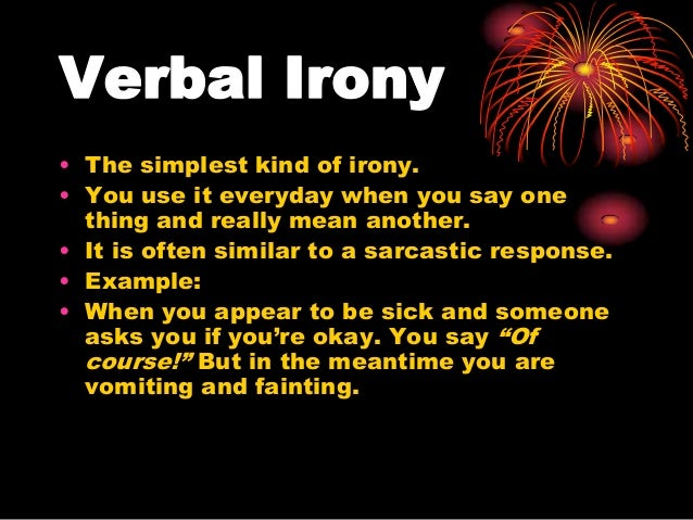 examples of verbal irony in the story of an hour Course hero has thousands of irony study resources to help you find irony  cite and explain at least 2 examples of irony in story of an hour  verbal irony a.