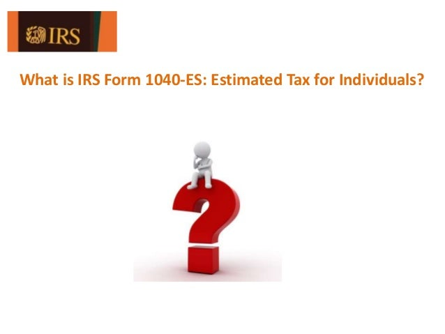 Is Irs Form Es Estimated Tax For Individuals