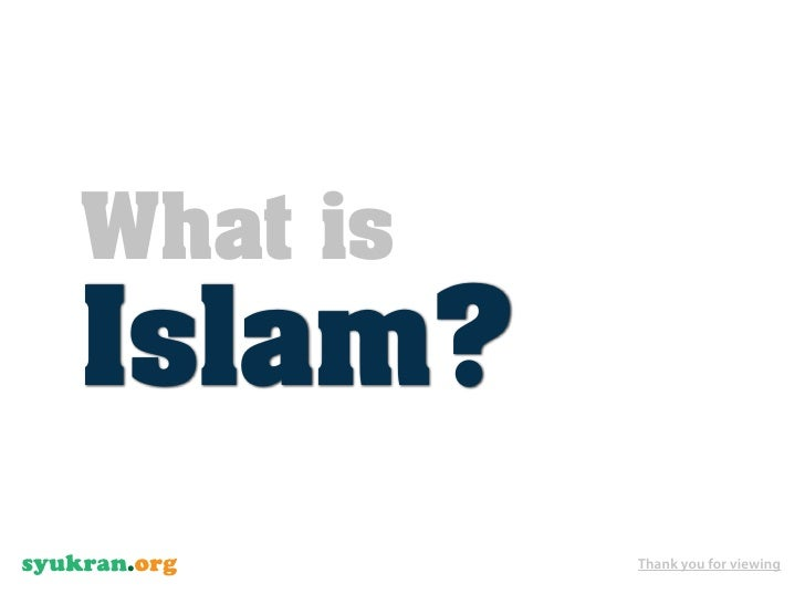 What is Islam?           Thank you for viewing