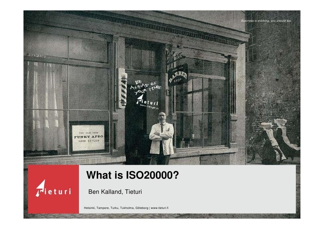 Business is evolving, you should too.      What is ISO20000?    Ben Kalland, Tieturi  Helsinki, Tampere, Turku, Tukholma, ...