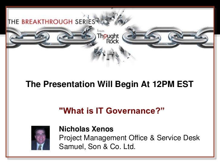 "The Presentation Will Begin At 12PM EST<br />""What is IT Governance?""<br />Nicholas Xenos<br />Project Management Office &..."
