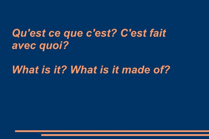 Quest ce que cest? Cest faitavec quoi?What is it? What is it made of?