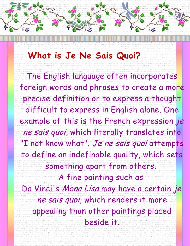 What is Je Ne Sais Quoi?    The English language often incorporates foreign words and phrases to create a more  precise de...